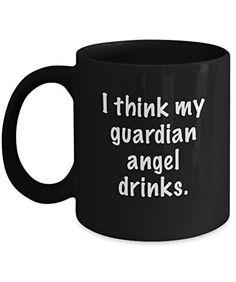 Coffee Mug I Think My Guardian Angel Drinks 11 oz Unique Present Idea for Friend, Mom, Dad, Husband, Wife, Boyfriend, Girlfriend - Best Office Cup Birthday Funny Gift for Coworker, Him, Her