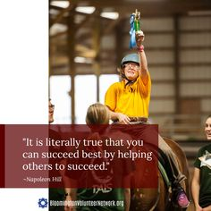 It is literally true that you can succeed best by helping others to succeed. -Napoleon Hill