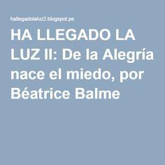HA LLEGADO LA LUZ II: De la Alegría nace el miedo, por Béatrice Balme