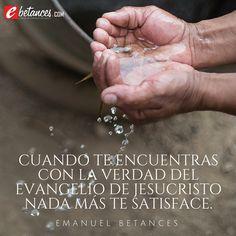Cuando te encuentras con la verdad del Evangelio de Jesucristo nada más te satisface.  #Evangelio #SanaDoctrina ebetances.com