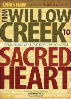 From Willow Creek To Sacred Heart: Rekindling My Love For Catholicism PDF