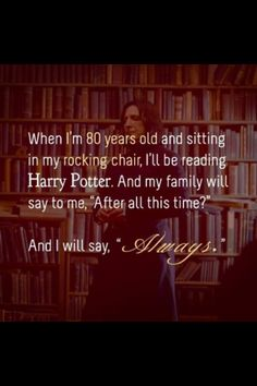 I have told Will thousands of times. He can teach our kids math, sportsmanship, hard work, and dedication. I will teach them reading, love, friendship, perseverance, to always believe, and that good always triumphs over evil. And all of that will come from being raised on Harry Potter.