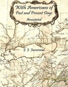 With Americans of Past and Present Days: Annotated by J. J. Jusserand