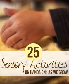 25 Sensory Activities for Kids | corn meal, dish soap foam, dry pasta, cloud dough, bubbles, cooked spaghetti, ice cube, wet newspaper, salt painting, sponge painting, etc..... (from Hands on as We Grow)