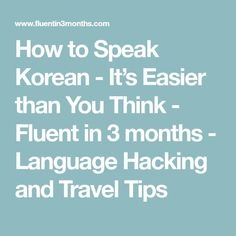 How to Speak Korean Its Easier than You Think Fluent in 3 months Language Hacking and Travel Tips Japanese Language Proficiency Test, Korean Language Learning, Learning Spanish, Learning Japanese, Korean Phrases, Korean Words, Learning Languages Tips, Foreign Languages, Learn Languages