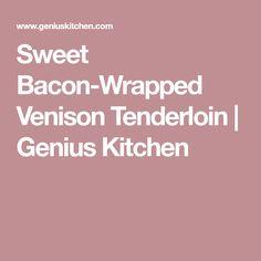 Sweet Bacon-Wrapped Venison Tenderloin | Genius Kitchen