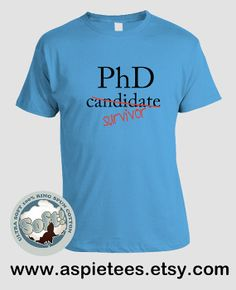 Funny PhD T-shirt,Great t-shirt for someone who has finished (survived) a PhD program, funny gift idea(S M L XL 2XL 3XL)