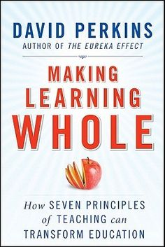 """Making Learning Whole : How Seven Principles of Teaching Can Transform Education - David N. Perkins.  New in Paperback! Make learning more meaningful by teaching the """"whole game""""David Perkins, a noted authority on teaching and learning and co-director of Harvard's Project Zero, introduces a practical and research-based framework for teaching. He describes how teaching any subject at any level can be made more effective if students are introduced to the """"whole game,"""" rather than isolated…"""