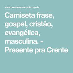Camiseta frase, gospel, cristão, evangélica, masculina. - Presente pra Crente