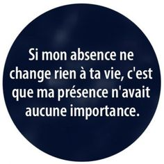"in any language, it's the same truth.""If my absence doesn't make a difference in your life, then my presence had no importance. Words Quotes, Me Quotes, French Quotes, Statements, Some Words, Beautiful Words, Decir No, Quotations, Inspirational Quotes"