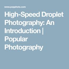 High-Speed Droplet Photography: An Introduction | Popular Photography