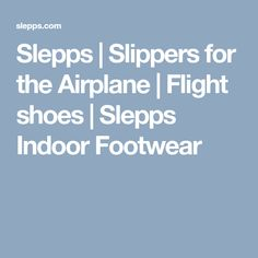 Why you should take your shoes off on an airplane. Slepps are comfortable slippers for use on a flight. They are perfect flight shoes for traveling.