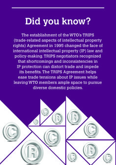 Did you know? The establishment of the WTO's TRIPS (trade-related aspects of intellectual property rights) Agreement in 1995 changed the face of international intellectual property (IP) law and policy-making. TRIPS negotiators recognized that shortcomings and inconsistencies in IP protection can distort trade and impede its benefits. The TRIPS Agreement helps ease trade tensions about IP issues while leaving WTO members ample space to pursue diverse domestic policies.