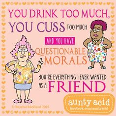 #AuntyAcid you drink too much