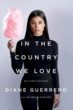 Read Online In the Country We Love: My Family Divided by Diane Guerrero - The star of Orange is the New Black and Jane the Virgin presents her personal story of the real plight of undocumented immigrants in this country Diane Gue Jane The Virgin, New Books, Good Books, Books To Read, Amazing Books, Books 2016, Orange Is The New Black, Love My Family, Our Love
