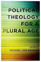 Political theology for a plural age by Michael Jon Kessler (2013)