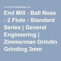 End Mill - Ball Nose - 2 Flute - Standard Series   General Engineering   Zimmerman Grinding 3mm