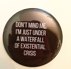 Existential Crisis 2.5 Inch Pinback Button by SarcasticSister