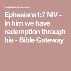 Ephesians1:7 NIV - In him we have redemption through his - Bible Gateway