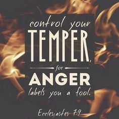 Don't allow anger to cause you to make foolish decisions.
