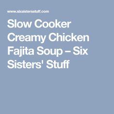 Slow Cooker Creamy Chicken Fajita Soup – Six Sisters' Stuff