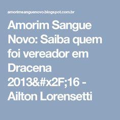 Amorim Sangue Novo: Saiba quem foi vereador em Dracena 2013/16 - Ailton Lorensetti