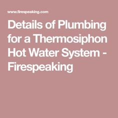 Details of Plumbing for a Thermosiphon Hot Water System - Firespeaking