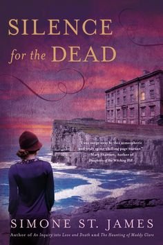 """SILENCE FOR THE DEAD by Simone St. James -- """"Portis House emerged from the fog as we approached, showing itself slowly as a long, low shadow...."""""""