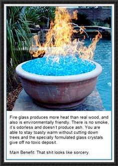 Awesome way to make your fire burn hotter and eco friendly. They are so pretty and long lasting. I found fire glass crystals at www.diamondfireglass.com
