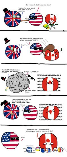 The War of 1812 ( UK, USA, Canada ) by Ball-o-Freedom I would love to have an argument that refutes this but it doesn't exist. Canadian Memes, Canadian Things, Hetalia, Chill, Funny Memes, Hilarious, War Of 1812, History Memes, Funny Comics