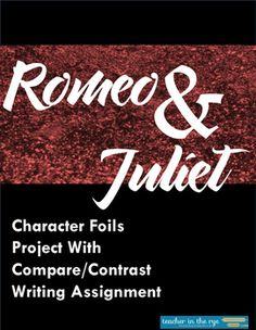 Here's a great mid-point break for Romeo and Juliet. I use this with my classes after finishing Act III. This one or two day assignment comes with the following:+Student worksheet on which they list foils, do pre-writing, and find quotes from the text to support their ideas.