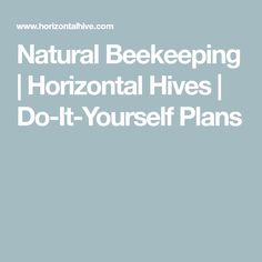 Natural Beekeeping | Horizontal Hives | Do-It-Yourself Plans