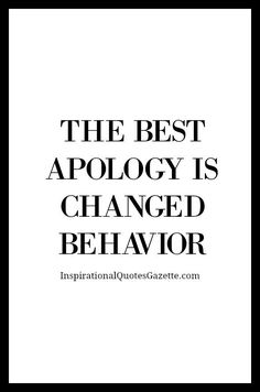 The Best Apology Is Changed Behavior – Inspirational Quotes Gazette Best Quotes Life Motivacional Quotes, Quotable Quotes, Wisdom Quotes, Great Quotes, Words Quotes, Quotes To Live By, Sayings, Prove It Quotes, Second Best Quotes