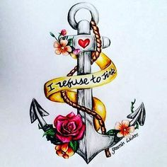 I refuse to sink This drawing was inspired by one of the amazing 's original drawings I love it so much I just had to… Cute Tattoos, Flower Tattoos, Body Art Tattoos, Tattoo Drawings, Girl Tattoos, Sleeve Tattoos, Anchor Tattoos With Flowers, Tatoos, Anchor Wallpaper