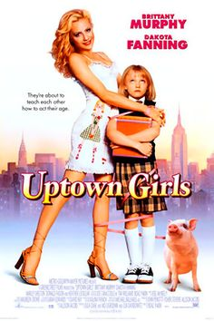 Uptown Girls, this is a great movie