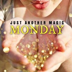 Just another Magic Monday. TGIM. Perspective. Motivation Monday. Quote. Monday Funday. Seize the Day. Juice It Up! Sparkle. Glitter. Inspiration.