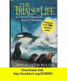 Trials of Life, The a Natural History of Animal Behavior ( companion to the TNT television Series David Attenborough ,   ,  , ASIN: B000JD0KQW , tutorials , pdf , ebook , torrent , downloads , rapidshare , filesonic , hotfile , megaupload , fileserve