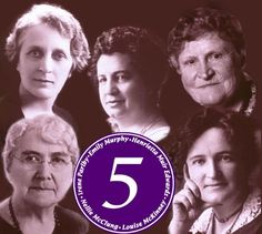 """Famous Five.   Emily Murphy, Henrietta Muir Edwards, Nellie McClung, Louise McKinney,  Irene Parbly,  1927 argued the """"persons case"""" to make women legally a """"person"""" that could sit in the senate"""