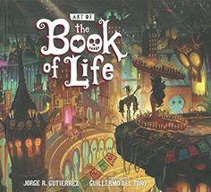 Amazon.fr - The Art of the Book of Life - Jorge Gutierrez, Guillermo Del Toro - Livres