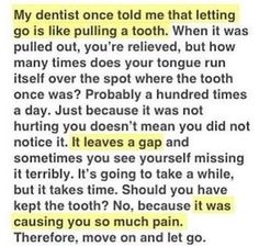 Letting go quote/ breakup quote-  makes me actually want to see the dentist .Very true quote