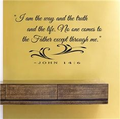"""I am the way and the truth and the life. No one comes to the Father except through me."" - JOHN 14:6 Vinyl Wall Art Decal Sticker $12.99"