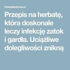 Przepis na herbatę, która doskonale leczy infekcję zatok i gardła. Uciążliwe dolegliwości znikną Good Advice, Health And Beauty, Smoothies, Inspiration, Hair, Decor, Therapy, Pineapple, Beauty Tutorials