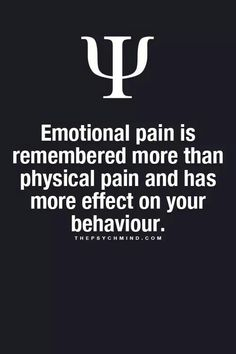 Emotional pain is remembered more than physical pain and has more effect on your behavior. THEPSYCHMIND.COM