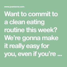 Want to commit to a clean eating routine this week? We're gonna make it really easy for you, even if you're lazy.