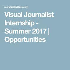 Visual Journalist Internship - Summer 2017   Opportunities