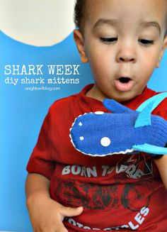DIY Shark Mittens for Shark Week  I'm sure I'll never get around to actually making this but this kid is TOO DAMN CUTE!