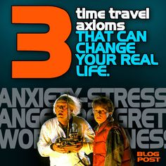 BLOG POST: Three Time Travel Axioms lifted from movies that have the power to change your real life as you deal with anxiety, regret, anger, and more.