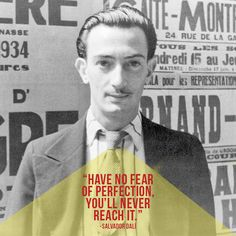 """""""Have no fear of perfection, you'll never reach it."""" Salvador Dalí. Don't be afraid to ship 90% done."""