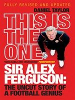 This is the One- Sir Alex Ferguson by Daniel Taylor