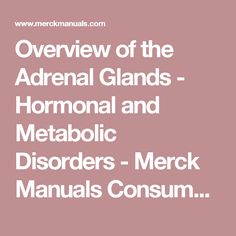 Overview of the Adrenal Glands - Hormonal and Metabolic Disorders - Merck Manuals Consumer Version